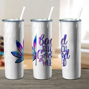 Bad Bitch Good Weed Tumbler Rolling Skinny Tumbler