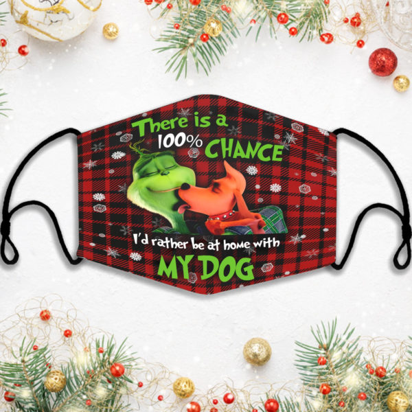 There Is A 100 Chance I'd Rather Be At Home With My Dog Grinch Face Mask