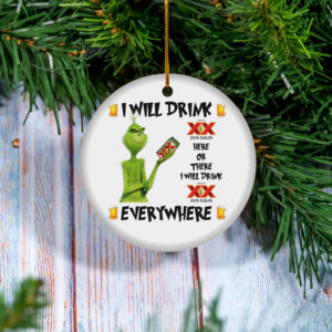 Grinch I Will Drink Dos Equis Here And There Everywhere Christmas Ornament