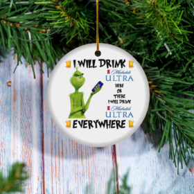 Grinch I Will Drink Michelob Ultra Here And There Everywhere Christmas Ornament