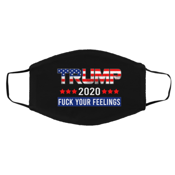 F-ck Your Feelings Trump 2020 Face Mask