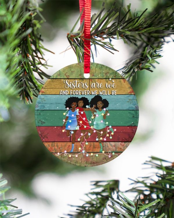 Sisters Are We And Forever Christmas Ornament