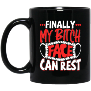 Finally My Bitch Face Can Rest Funny Ceramic Coffee Mug Travel Mug Water Bottle