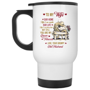 To My Wife Our Home Aint No Castle Love Your Grumpy Old Husband Ceramic Ceramic Coffee Mug Travel Mug Water Bottle