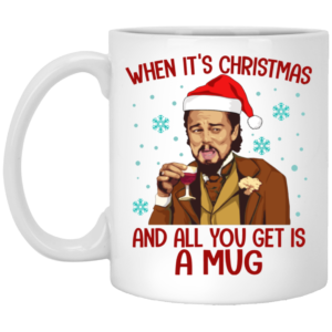 Santa Leonardo When Its Christmas And All You Get Is A Mug Ceramic Coffee Mug Travel Mug Water Bottle