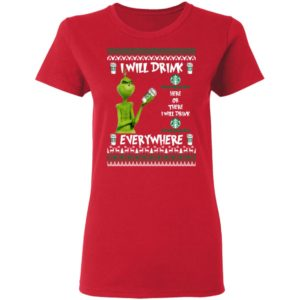 Grinch I Will Drink Starbucks Here And There Everywhere Sweatshirt