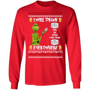 Grinch I Will Drink Steel Reserve Here And There Everywhere Sweatshirt