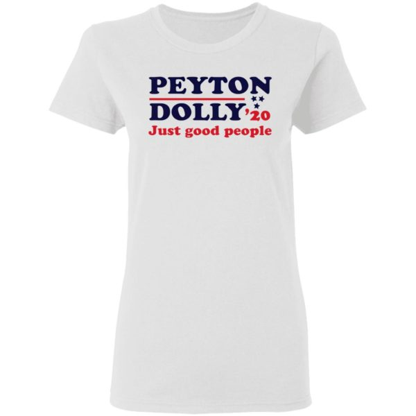 Peyton Dolly 2020 Just Good People shirt