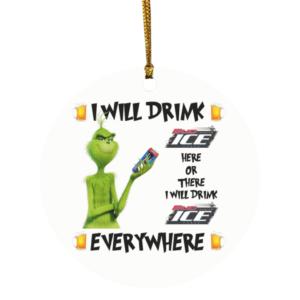 Grinch I Will Drink Bud Ice Here And There Everywhere Christmas Ornament