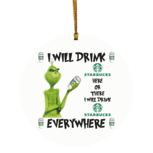 Grinch I Will Drink Starbucks Here And There Everywhere Christmas Ornament