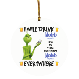 Grinch I Will Drink Modelo Especial Here And There Everywhere Christmas Ornament