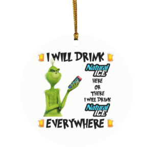 Grinch I Will Drink Natural Ice Here And There Everywhere Christmas Ornament