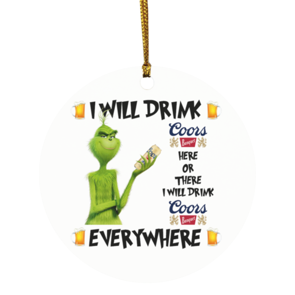 Grinch I Will Drink Coors Banquet Here And There Everywhere Christmas Ornament