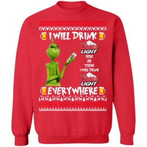 Grinch I Will Drink Coors Light Here And There Everywhere Sweatshirt