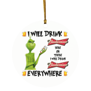 Grinch I Will Drink Budweiser Here And There Everywhere Christmas Ornament
