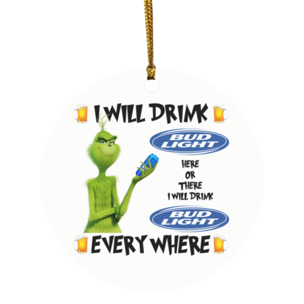 Grinch I Will Drink Bud Light Here And There Everywhere Christmas Ornament