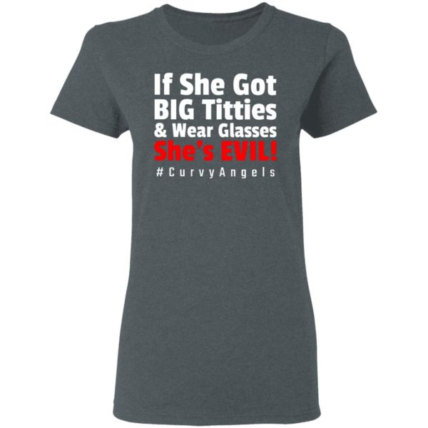 If She Got Big Titties And Wear Glasses She's Evil shirt