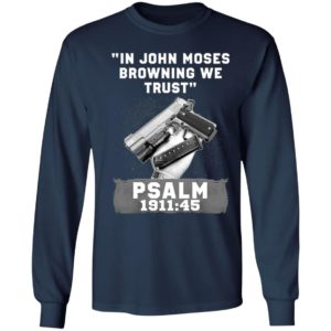 In John Moses Browning We Trust Psalm 1911 45 T-Shirt