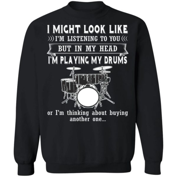 I Might Look Like Listening To You But In My Head I'm Playing Drums T-Shirt