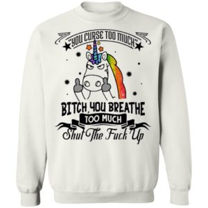 You Curse Too Much Bitch You Breathe Too Much Shut The Fuck Off