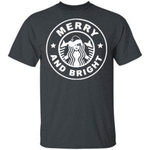 Starbuck Coffee Merry And Bright Shirt
