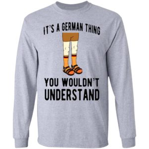 It's A German Thing You Wouldn't Understand Shirt