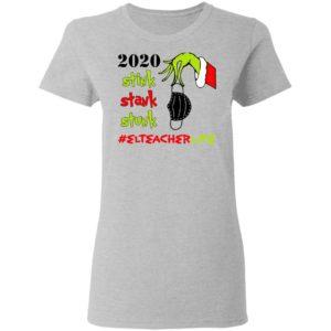 Grinch 2020 Stink Stank Stunk Christmas EL Teacher Life T-Shirt