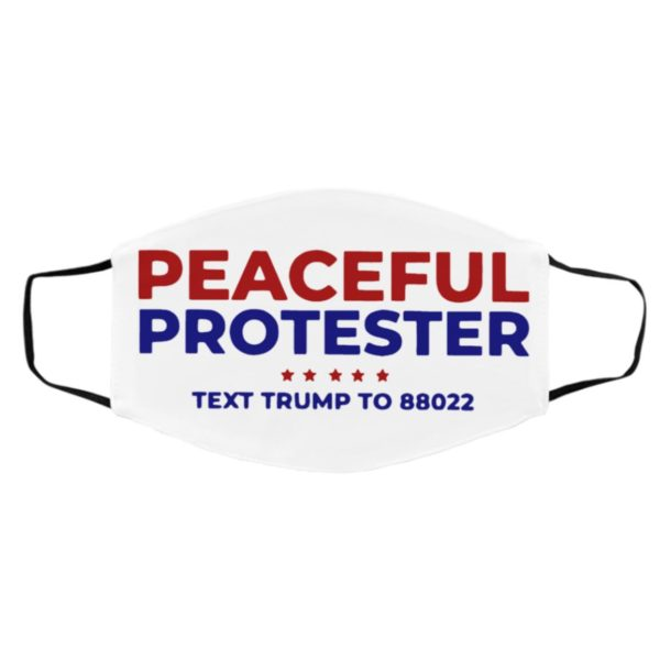 Peaceful Protester Text Trump To 88022 face mask