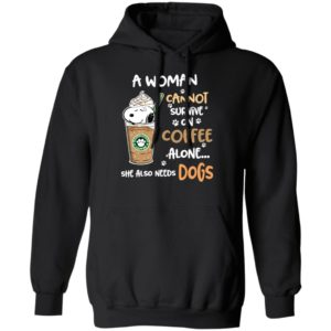 A Woman Cannot Survive On Coffe Alone She Also Need Dogs Shirts