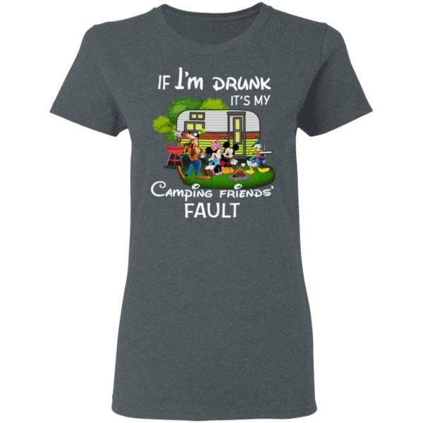 I Am Drunk It_s My Camping Friend Fault Mickey Shirt