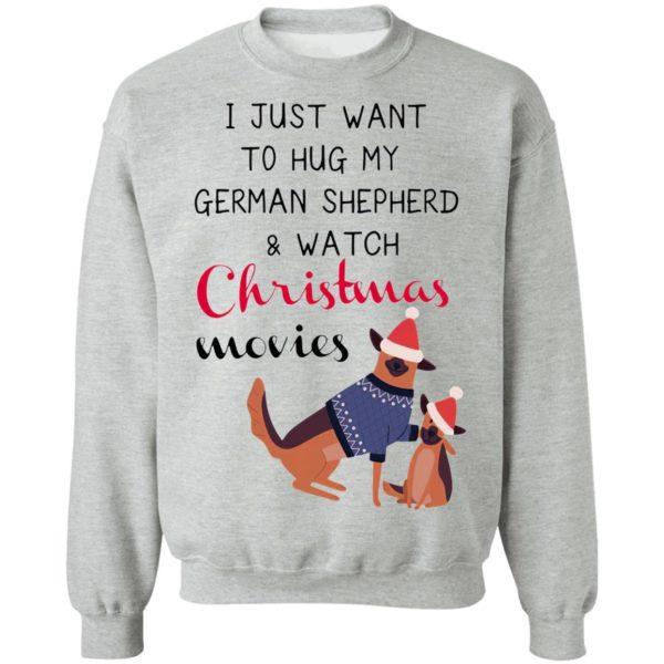 I Just Want To Hug My German Shepherd And Watch Christmas Movies Sweatshirt