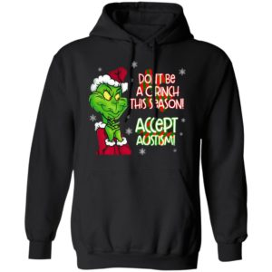 Don't Be A Grinch This Season Accept Autism sweatshirt