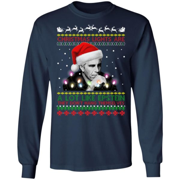 Christmas Lights Are A Lot Like Epstein They Don't Hang Themselves Ugly Christmas Sweatshirt