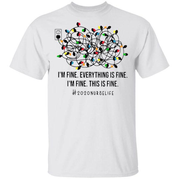 I'm Fine Everything's Fine I'm Fine This Is Fine 2020 Nurse Life Shirt