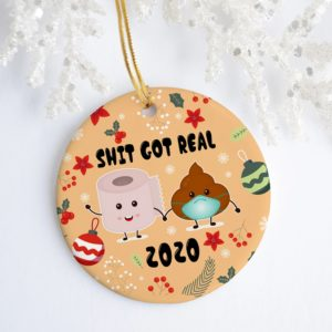 2020 When Shit Got Real Christmas Decorative Ornament