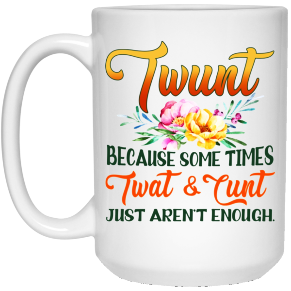 Twunt Because Some times Twat and Cunt just arent enough Ceramic Coffee Mug Travel Mug Water Bottle