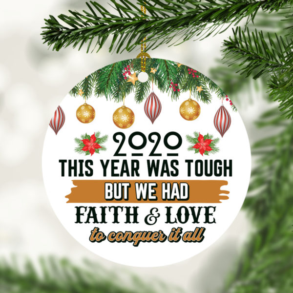 2020 This Year Was Tough But Faith And Love Conquer It All Christmas Tree Decoration Ornament