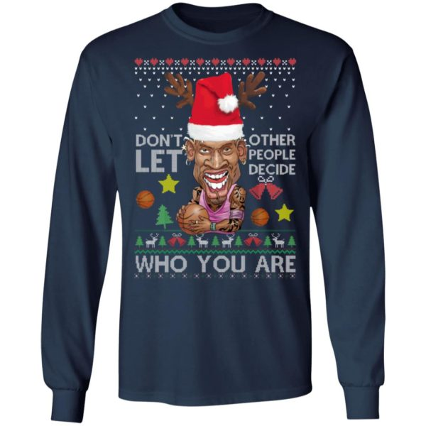 Dont let other people decide who you are Dennis Rodman Quote Christmas Ugly Shirt