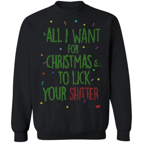 All I Want For Christmas Is To Lick Your Shitter Ugly Christmas Sweater Shirt