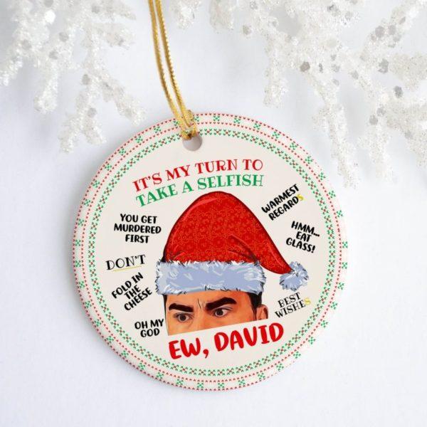 Ew David Its My Turn To Take A Selfish Warmest Regards Schitts Creek Tree Decoration Christmas Ornament