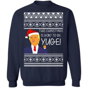 Donald Trump This Christmas is going to be Huge Yuge Ugly Sweater Hoodie