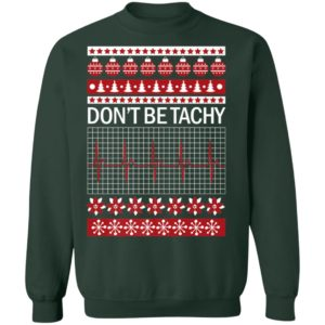 Dont Be Tachy Ugly Christmas Sweater Shirt for Nurses
