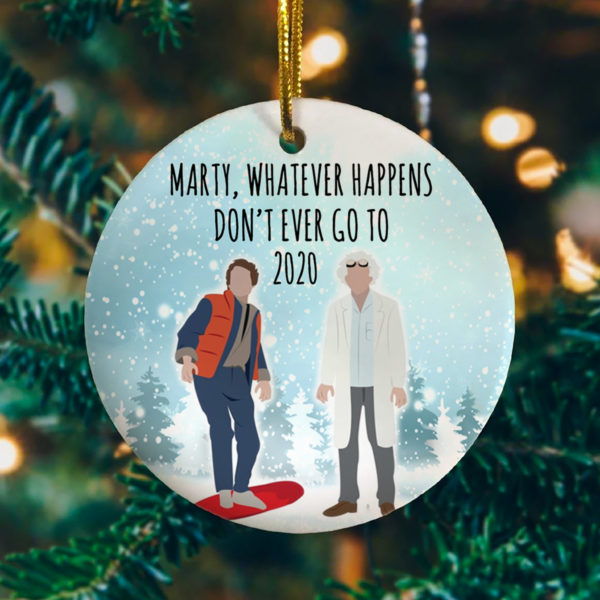 Marty Whatever Happens Don't Ever Go To 2020 Christmas Tree Decoration Ornament