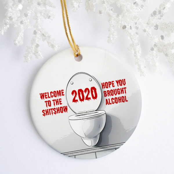 Welcome to The Shitshow 2020 Hope You Brought Alcohol Tree Decoration Christmas Ornament