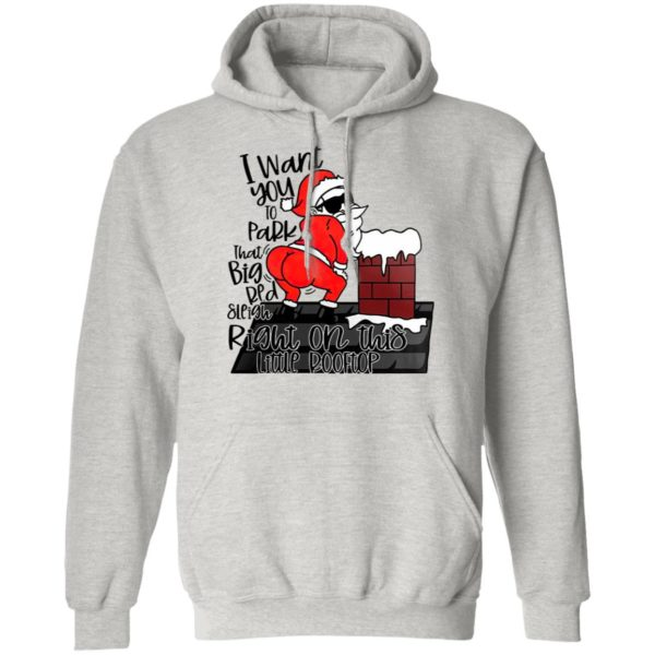 Santa Claus I Want You To Park That Big Red And Light Right On This Rooftop Christmas Sweatshirt