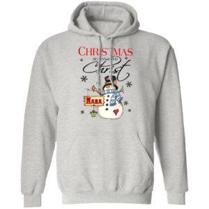 Snowman Nana Christmas Begins With Christ Christmas Sweatshirt
