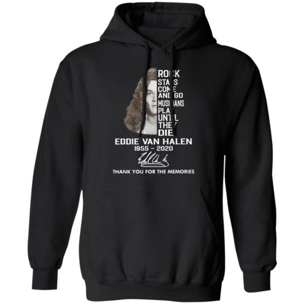 Rock Stars Come And Go Musicians Play Until They Die Eddie Van Halen 1955 2020 Thank You For The Memories Signature Shirt