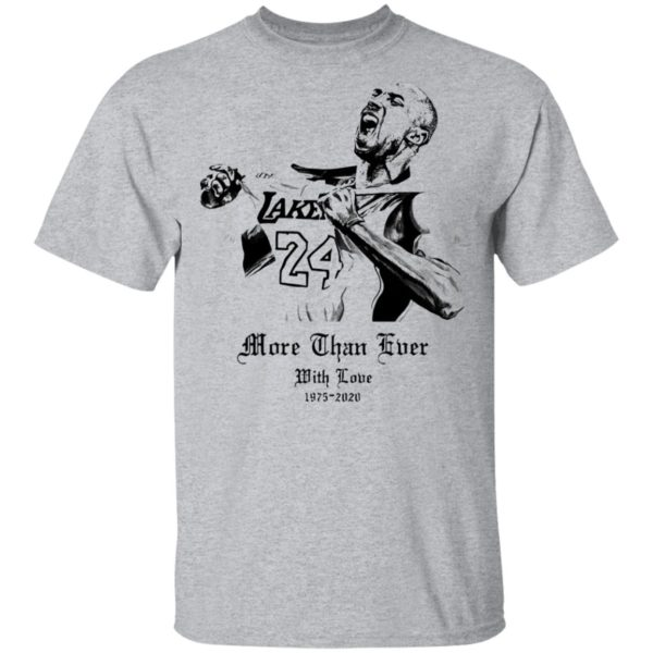 Kobe Bryant More Than Ever With Love 1978 2020 Shirt