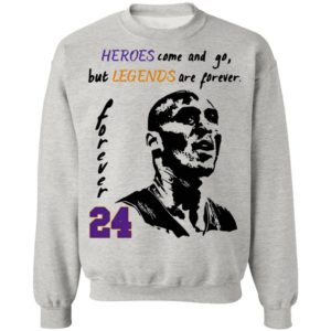 Heroes come and go but legends are forever 24 Kobe Bryant Shirt