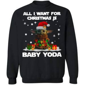 All I Want For Christmas Is Baby Yoda Santa Sweatshirt